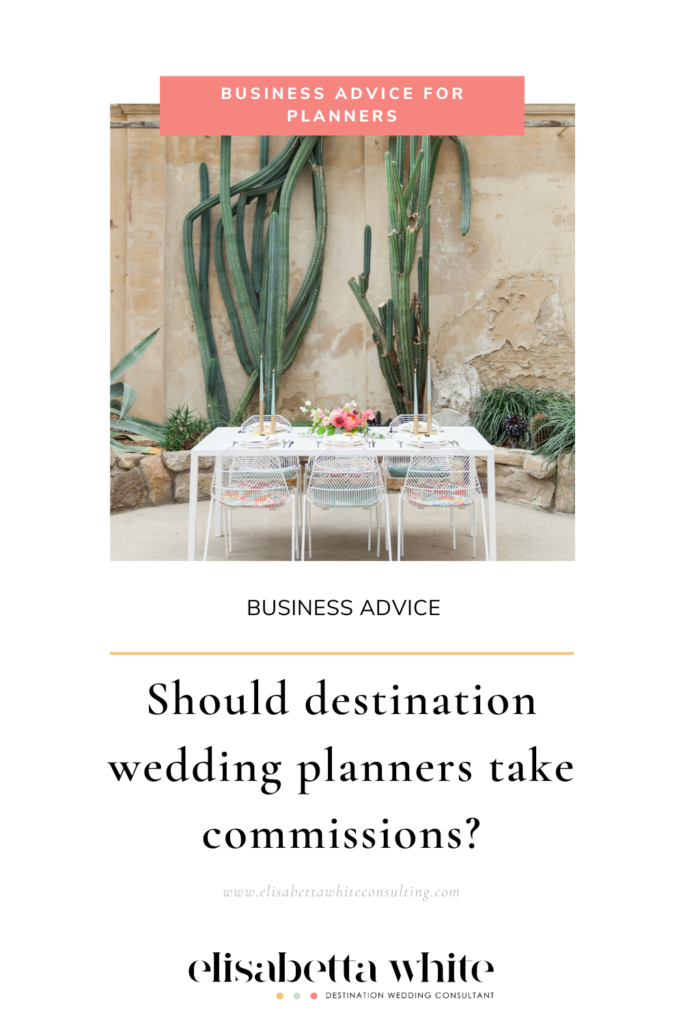 SHOULD DESTINATION WEDDING PLANNERS TAKE COMMISSIONS?